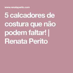 5 calcadores de costura que não podem faltar! | Renata Perito
