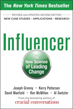 Influencer: The New Science of Leading Change by Kerry Patterson, Joseph Grenny, Ron McMillan, Al Switzler, and David Maxfield