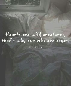 Hearts are wild creatures.