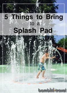 5 Things to Bring to a Splash Pad | beyond the basics, 5 fun things to bring along when you are splashing this summer | Bambini Travel
