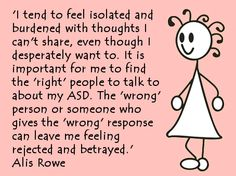"""If you tell me that """"everyone feels like that"""" when I'm describing ASD symptoms, you are demonstrating that you do not understand and are not a helpful person to talk to. Autism Awareness Quotes, Autism Quotes, Mental Health Awareness, Aspergers Girls, Aspergers Autism, Feeling Rejected, Feeling Isolated, Autistic People, Mild Cerebral Palsy"""