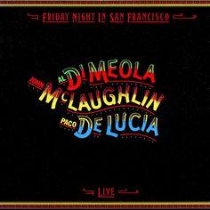 John McLaughlin, Al Dimeola and Paco De Lucia: Friday Night in San Francisco Live