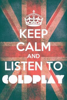 Keep Calm & Listen To ColdPlay!!