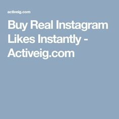 Buy Real Instagram Likes Instantly - Activeig.com