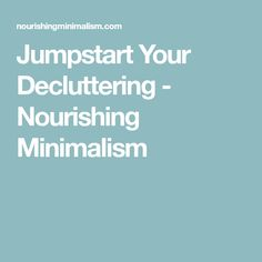 Jumpstart Your Decluttering - Nourishing Minimalism Clutter Free Home, Organization Hacks, Organizing Ideas, Decluttering, Minimalism, Surface, Motivation, Tips, Cleaning