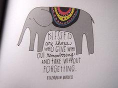 helsinki dragonfly: inspirational quote of the week, antaa , blessed , elephant , elizabeth bibesco , give , illustration , kuvitus , lainaus , lisa congdon , norsu , ottaa , quotation , quote , take