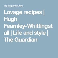 Lovage recipes | Hugh Fearnley-Whittingstall | Life and style | The Guardian