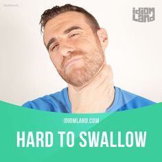 """""""Hard to swallow"""" means """"difficult to believe"""". Example: Your story is pretty…"""