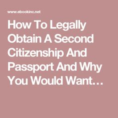 How To Legally Obtain A Second Citizenship And Passport And Why You Would Want…