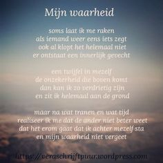 My truth - My truth – Vera writes purely - Sef Quotes, Words Quotes, Sayings, Sad Love Quotes, Inspirational Quotes About Love, Dutch Quotes, Some Words, Thing 1, Happy Thoughts