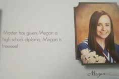 Master Has Given Megan A High School Diploma, Megan Is Freeeee!   Funny Yearbook Quotes