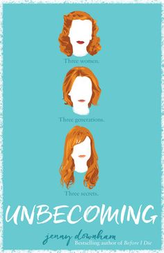 Unbecoming by Jenny Downham. Published February 2016 by David Fickling Books.