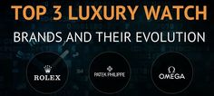 History of Top 3 #Luxury #Watches: http://www.cefashion.net/infographic-of-top-3-luxury-watch-brands-their-evolution #infographics #rolex #omega