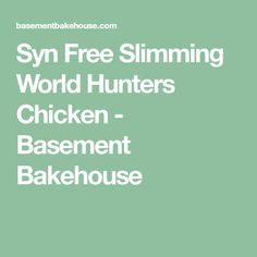 Syn Free Slimming World Hunters Chicken - Basement Bakehouse