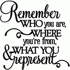 Silhouette Design Store: remember who you are where you're from - vinyl phrase - SoQuotes Great Quotes, Quotes To Live By, Me Quotes, Inspirational Quotes, Golf Quotes, Qoutes, Motivational, Cousin Quotes, Vinyl Quotes