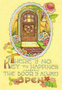 There is no key to happiness the door is always open