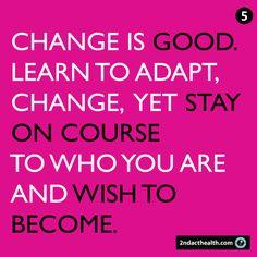 5. Change is good...