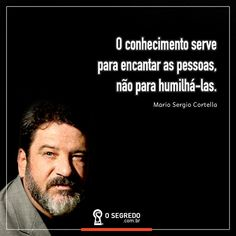 O conhecimento serve para encantar as pessoas, não para humilhá-las.  Acesse: www.osegredo.com.br Jean Paul Sartre, Instagram Feed, Instagram Posts, Verses, Coaching, Wisdom, Positivity, Humor, Motivation