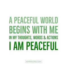 Todays Mantra: A peaceful World begins with me. In my thoughts words and actions I AM Peaceful.  #iam #mantra #iammantra #peace #peaceful #iampeaceful #bepeaceful #bepeace #meditation #prayer #intention #affirmation