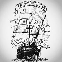 :: A smooth sea never made a skilled sailor ::
