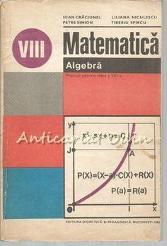 Matematica. Manual Pentru Clasa A VIII-A - Ioan Craciunel, Petre Simion Algebra, Manual, Convenience Store, Convinience Store, Textbook