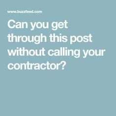 Can you get through this post without calling your contractor?