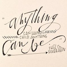 Anything can happen, child, anything can be. - Shel Silverstein #quotes Words Quotes, Wise Words, Me Quotes, Sayings, Poetry Quotes, Random Quotes, Girl Quotes, Famous Quotes, Pretty Words