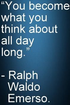 "Motivational and Inspirational Quotes -You become what you think about all day long."" - Ralph Waldo Emerso."