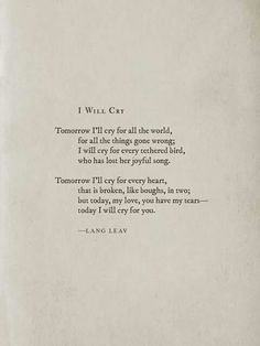 WOW I Will Cry~Lang Leav. feels like I'm constantly crying. Poem Quotes, Sad Quotes, Words Quotes, Quotes To Live By, Life Quotes, Inspirational Quotes, Sayings, Pretty Words, Beautiful Words