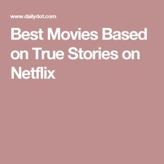Best Movies Based on True Stories on Netflix