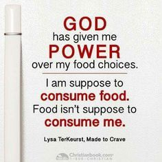 God has given me Power over my food choices. I consume food; it doesn't consume me. Lysa TerKeurst