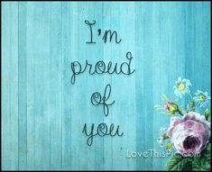 I'm proud of you quotes quote life inspirational wisdom lesson