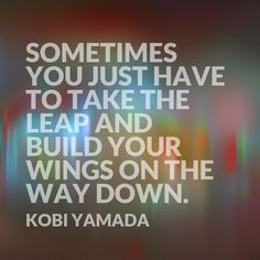 Denise Wakeman - Google+ - Go ahead and leap (what have you got to lose?) #quote  #pinoftheday #justsayyes