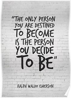 'The only person you are destined to become. Inspirational Quote' Poster by Only You Quotes, Love Me Quotes, Strong Quotes, Change Quotes, Quotes To Live By, Thinking Of You Quotes, Being Used Quotes, Inspirational Words Of Wisdom, Uplifting Quotes