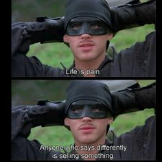 Life is pain (The Princess Bride)