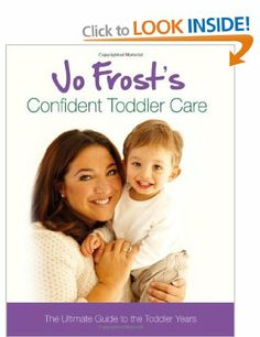 Jo Frost's Confident Toddler Care: The Ultimate Guide to The Toddler Years: Amazon.co.uk: Jo Frost: Books