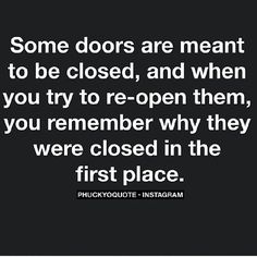 Some doors are meant to be closed, and when you try to re-open them, you remember why they were closed in the first place.