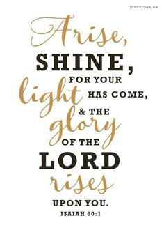 The glory of the Lord rises upon you