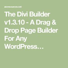 The Divi Builder v1.3.10 - A Drag & Drop Page Builder For Any WordPress…