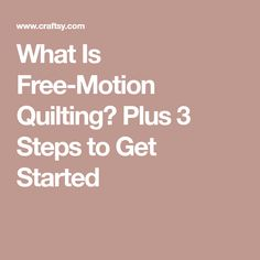 What Is Free-Motion Quilting? Plus 3 Steps to Get Started