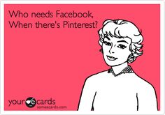 Who needs Facebook, When there's Pinterest?