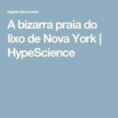 A bizarra praia do lixo de Nova York | HypeScience