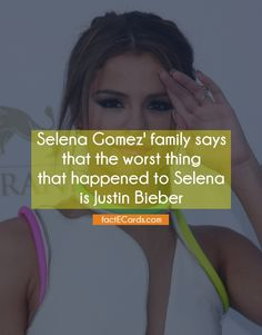 Selena Gomez' family says that the worst thing that happened to Selena is Justin Bieber - http://factecards.com/selena-gomez-family-says-worst/