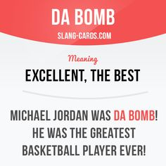"""""""Da bomb"""" means excellent, the best. Example: Michael Jordan was da bomb - he was the greatest basketball player ever! Slang English, English Idioms, English Phrases, Learn English Words, English Writing, English Lessons, English Grammar, Interesting English Words, Advanced English Vocabulary"""