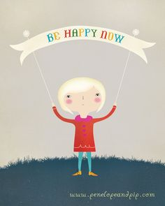 Be Happy Now, Archival Art Print - Original illustration by Penelope and Pip. via Etsy.