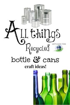 All things bottle and cans #recycle crafts