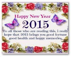 TO YOU ALL...HAPPY BLESSED NEW YEAR 2015!!