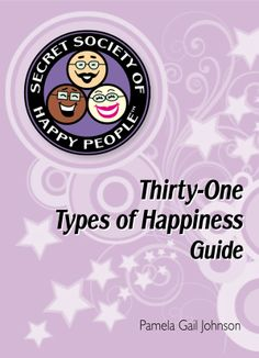 Need some happiness, check out the new Secret Society of Happy People's Thirty-One Types of Happiness Guide (small guide that fits in your purse or is an ebook).