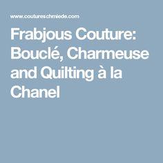 Frabjous Couture: Bouclé, Charmeuse and Quilting à la Chanel