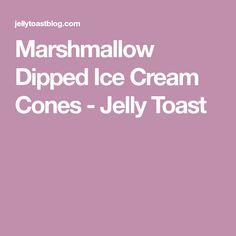 Marshmallow Dipped Ice Cream Cones - Jelly Toast